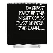 The Darkest Part Of The Night Shower Curtain