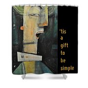 Tis A Gift To Be Simple Poster Shower Curtain