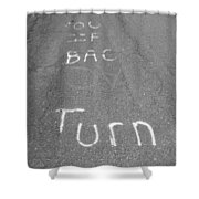 Turn Back Now Shower Curtain