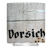 Vorsicht - Caution - Old German Sign Shower Curtain