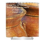 We Are The Clay - You The Potter Shower Curtain by Kathy Clark
