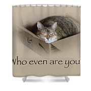 Who Even Are You - Lily The Cat Shower Curtain