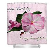 Wife Birthday Greeting Card - Pink Impatiens Blossom Shower Curtain