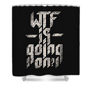 Wtf Is Going On Shower Curtain