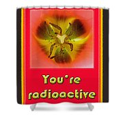 You're Radioactive - Birthday Love Valentine Card Shower Curtain
