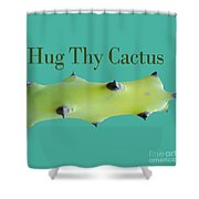 Hug Thy Cactus  Shower Curtain