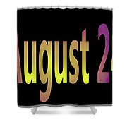 August 24 Shower Curtain