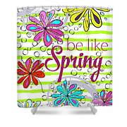 Be Like Spring Shower Curtain