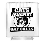 Cats Against Cat Calls Shower Curtain