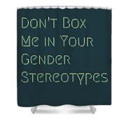 Don't Box Me In Your Gender Sterotypes Shower Curtain