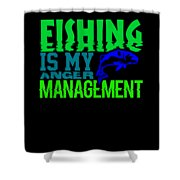 Fishing Is My Anger Management 1 Shower Curtain
