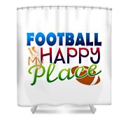 Football Is My Happy Place Shower Curtain