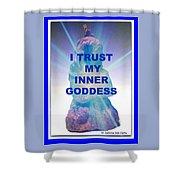 I Trust My Inner Goddess Shower Curtain