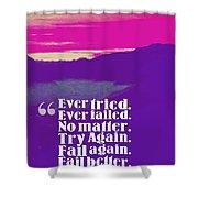 Inspirational Timeless Quotes - Samuel Beckett Shower Curtain