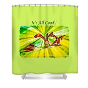 It's All Good 2 Shower Curtain