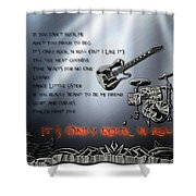 It's Only Rock 'n Roll Shower Curtain