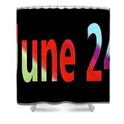 June 24 Shower Curtain