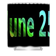 June 25 Shower Curtain