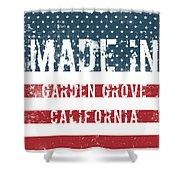 Made In Garden Grove, California Shower Curtain