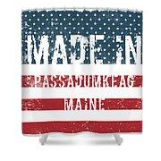 Made In Passadumkeag, Maine Shower Curtain
