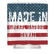 Made In Pearl Harbor, Hawaii Shower Curtain