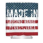 Made In Pocono Manor, Pennsylvania Shower Curtain