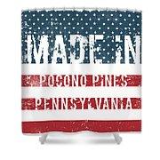 Made In Pocono Pines, Pennsylvania Shower Curtain