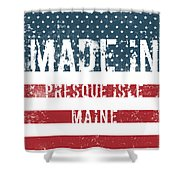 Made In Presque Isle, Maine Shower Curtain