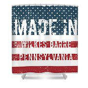 Made In Wilkes Barre, Pennsylvania Shower Curtain