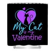 My Cat Is My Valentine1 Shower Curtain