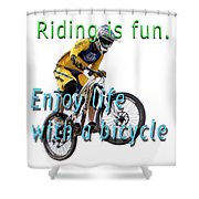 Riding Is Fun. Enjoy Life With A Bicycle  Shower Curtain