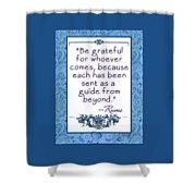Rumi Quote Be Grateful Shower Curtain