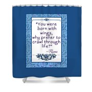 Rumi Quote You Were Born With Wings Shower Curtain