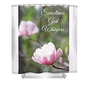 Sometimes God Whispers Shower Curtain