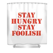 Stay Hungry Stay Foolish Shower Curtain