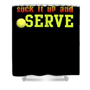 Suck It Up And Serve Tennis Player Gift Shower Curtain