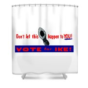 1952 Don't Let This Happen - Vote Ike Shower Curtain