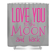 Love You To The Moon And Back Shower Curtain
