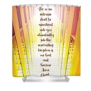 2 Peter 1 V 11 Shower Curtain