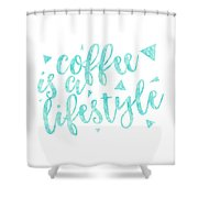 Text Art Coffee Is A Lifestyle Shower Curtain