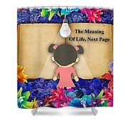 The Meaning Of Life Art Shower Curtain