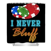 I Never Bluff Poker Player Gambling Gift Shower Curtain
