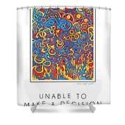 Unable To Make A Decision Shower Curtain