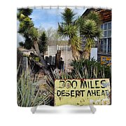 300 Miles Desert Ahead Shower Curtain