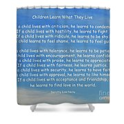 33- Children Learn What They Live Shower Curtain