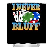 I Never Bluff Poker Player Gambling Gift Shower Curtain