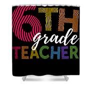 6th Grade Teacher Light For Sixth Grade Teachers Cute Gift Shower Curtain