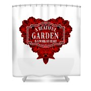 A Beautiful Garden Is A Work Of Heart Tee Shower Curtain