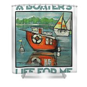 A Boaters Life Poster Shower Curtain