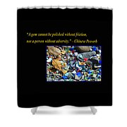A Gem Cannot Be Polished Without Adversity Shower Curtain